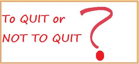quit or not